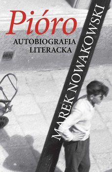 Pióro. Autobiografia literacka-Nowakowski Marek