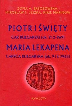 Piotr I Święty car bułgarski ok. 912-969 Maria Lekapena caryca bułgarska ok. 912-?963-Brzozowska Zofia A., Leszka Mirosław J., Marinow Kirił