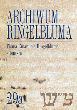 Pisma Emanuela Ringelbluma z bunkra. Archiwum Ringelbluma. Tom 29a-Bergman Eleonora, Epsztein Tadeusz, Siek Magdalena