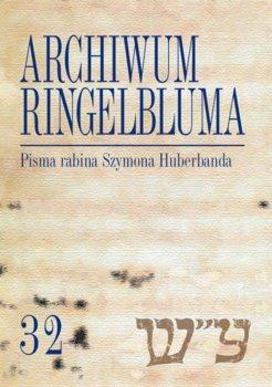Pisma rabina Szymona Huberbanda. Archiwum Ringelbluma. Tom 32-Ciałowicz Anna