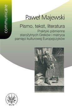 Pismo, tekst, literatura. Praktyki piśmienne starożytnych Greków i matryca pamięci kulturowej Europejczyków-Majewski Paweł