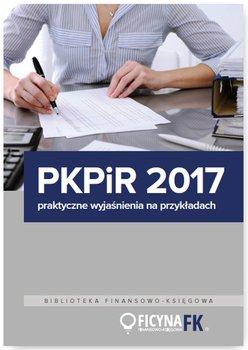 PKPiR 2017. Praktyczne wyjaśnienia na przykładach                      (ebook)