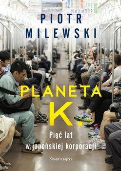Planeta K. Pięć lat w japońskiej korporacji-Milewski Piotr