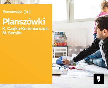 Planszówki - K. Czajka-Kominiarczuk, M. Serafin - #Conowego