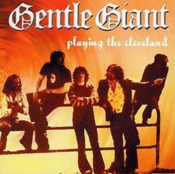 Playing the Cleveland-Gentle Giant