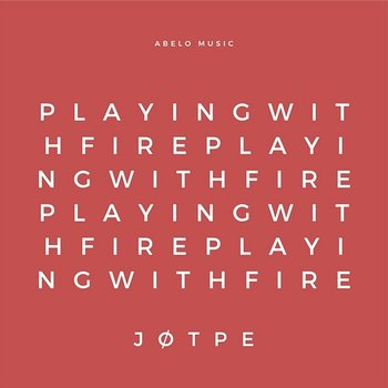Playing With Fire-JØTPE