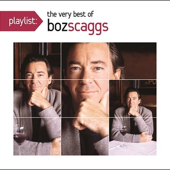 Playlist: The Very Best Of Boz Scaggs - Boz Scaggs