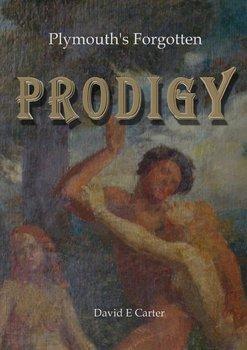 Plymouth's Forgotten  Prodigy-Carter David E