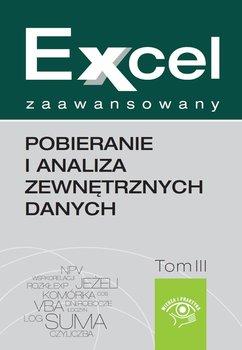 Pobieranie i analiza zewnętrznych danych. Excel zaawansowany. Tom 3-Szeliga Marcin