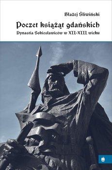 Poczet książąt gdańskich. Dynastia Sobiesławiców XII-XIII w.-Śliwiński Błażej