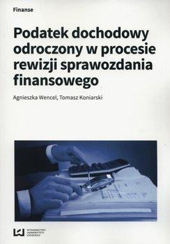 Podatek dochodowy odroczony w procesie rewizji sprawozdania finansowego-Wencel Agnieszka, Koniarski Tomasz