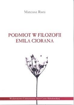 Podmiot w filozofii Emila Ciorana-Rura Mateusz