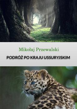 Podróż po kraju Ussuryjskim-Przewalski Mikołaj