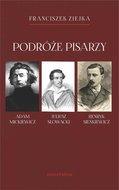 Podróże pisarzy. Adam Mickiewicz, Juliusz Słowacki, Henryk Sienkiewicz i inni-Ziejka Franciszek