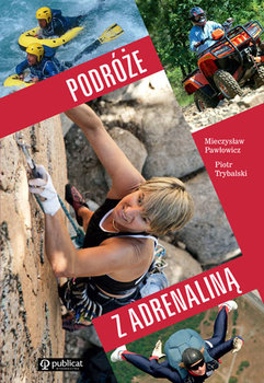 Podróże z adrenaliną-Pawłowicz Mieczysław, Trybalski Piotr