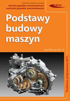 Podstawy budowy maszyn. Podręcznik do kształcenia w zawodach technik pojazdów samochodowych, mechanik pojazdów samochodowych-Opracowanie zbiorowe