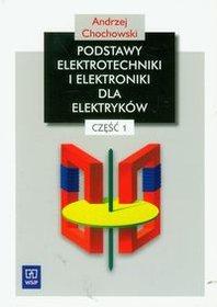 Podstawy elektrotechniki i elektroniki dla elektryków. Część 1. Zasadnicza szkoła zawodowa-Chochowski Andrzej