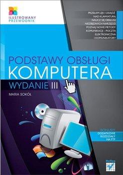Podstawy obsługi komputera. Ilustrowany przewodnik. Wydanie III-Sokół Maria