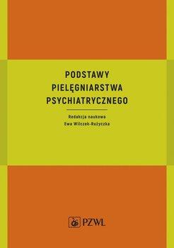 Podstawy pielęgniarstwa psychiatrycznego-Wilczek-Rużyczka Ewa