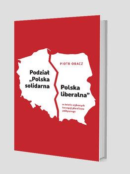 """Podział """"Polska solidarna - Polska liberalna"""" w świetle wybranych koncepcji pluralizmu politycznego-Obacz Piotr"""