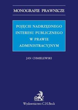 Pojęcie nadrzędnego interesu publicznego w prawie administracyjnym-Chmielewski Jan