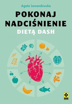 Pokonaj nadciśnienie dietą DASH-Lewandowska Agata