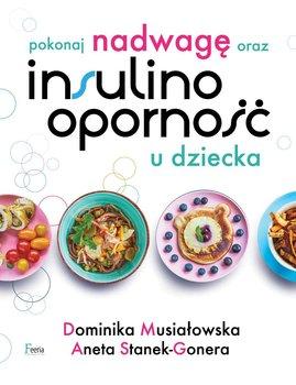 Pokonaj nadwagę oraz insulinooporność u dziecka-Musiałowska Dominika, Stanek-Gonera Aneta