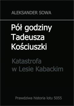 Pół godziny Tadeusza Kościuszki. Katastrofa w Lesie Kabackim-Sowa Aleksander