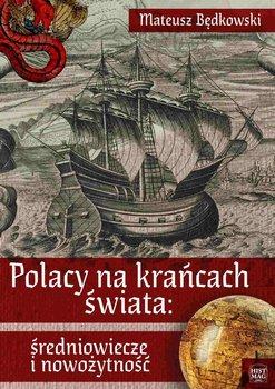 Polacy na krańcach świata: średniowiecze i nowożytność-Będkowski Mateusz