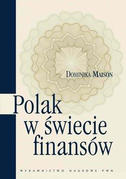 Polak w świecie finansów. O psychologicznych uwarunkowaniach zachowań ekonomicznych Polaków-Maison Dominika