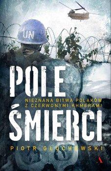Pole śmierci. Nieznana bitwa Polaków z Czerwonymi Khmerami-Głuchowski Piotr