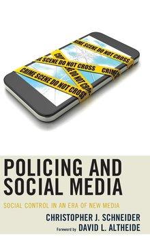 Policing and Social Media-Schneider Christopher J Dr