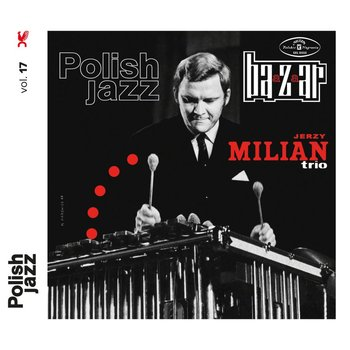 Polish Jazz: Bazaar. Volume 17 - Jerzy Milian Trio
