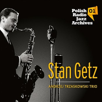 Polish Radio Jazz Archives 01-Andrzej Trzaskowski Trio & Stan Getz