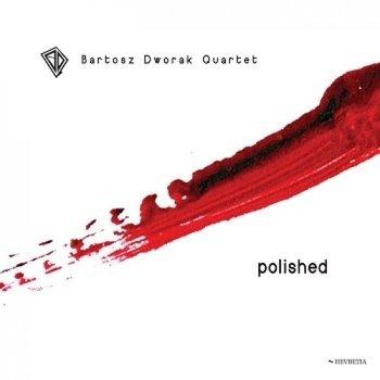 Polished-Bartosz Dworak Quartet