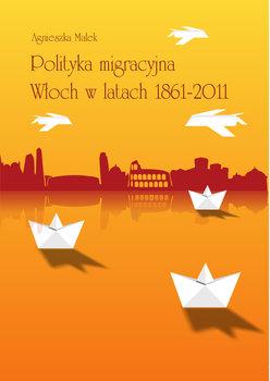 Polityka migracyjna Włoch w latach 1861-2011-Opracowanie zbiorowe