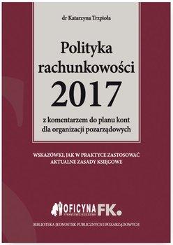 Polityka rachunkowości 2017 z komentarzem do planu kont dla organizacji pozarządowych-Trzpioła Katarzyna