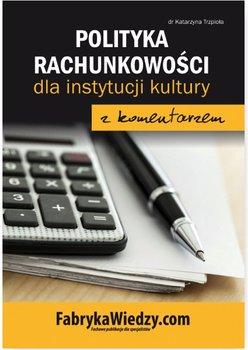 Polityka rachunkowości dla instytucji kultury z komentarzem-Trzpioła Katarzyna
