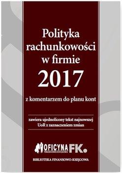 Polityka rachunkowości w firmie 2017 z komentarzem do planu kont                      (ebook)