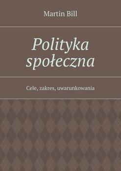 Polityka społeczna. Cele, zakres, uwarunkowania-Bill Martin