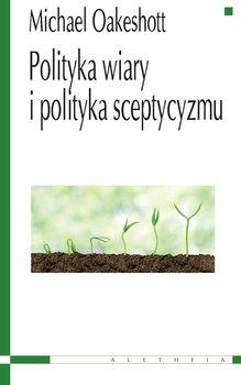 Polityka wiary i polityka sceptycyzmu-Oakeshott Michael