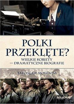 Polki przeklęte? Wielkie kobiety - dramatyczne biografie-Molenda Jarosław