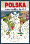 Polska. Mapy województw dla dzieci-Guzowska Beata, Kujawa-Kamińska Grażyna