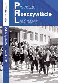 Polska Rzeczywiście Ludowa. Od Jałty do Października '56-Opracowanie zbiorowe