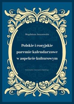 Polskie i rosyjskie paremie kalendarzowe w aspekcie kulturowym - Jaszczewska Magdalena