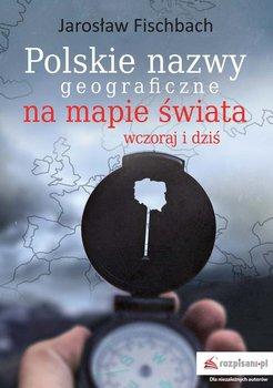 Polskie nazwy geograficzne na mapie świata-Fischbach Jarosław