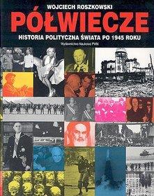 Półwiecze. Historia polityczna świata po 1945 roku-Roszkowski Wojciech