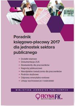 Poradnik księgowo-płacowy 2017 dla jednostek sektora publicznego-Jarosz Barbara, Jeżewska Agnieszka, Kucharska-Fiałkowska Maria, Nowacka Izabela