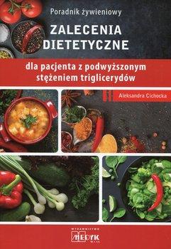 Poradnik żywieniowy. Zalecenia dietetyczne dla pacjenta z podwyższonym stężeniem triglicerydów-Cichocka Aleksandra