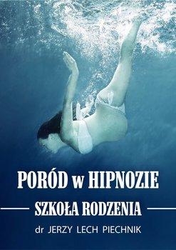 Poród w hipnozie. Szkoła rodzenia-Piechnik Jerzy Lech